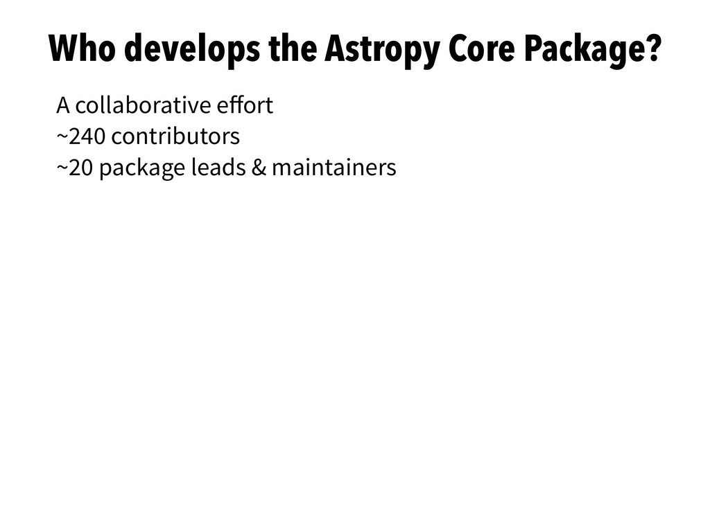 A collaborative effort ~240 contributors ~20 pac...