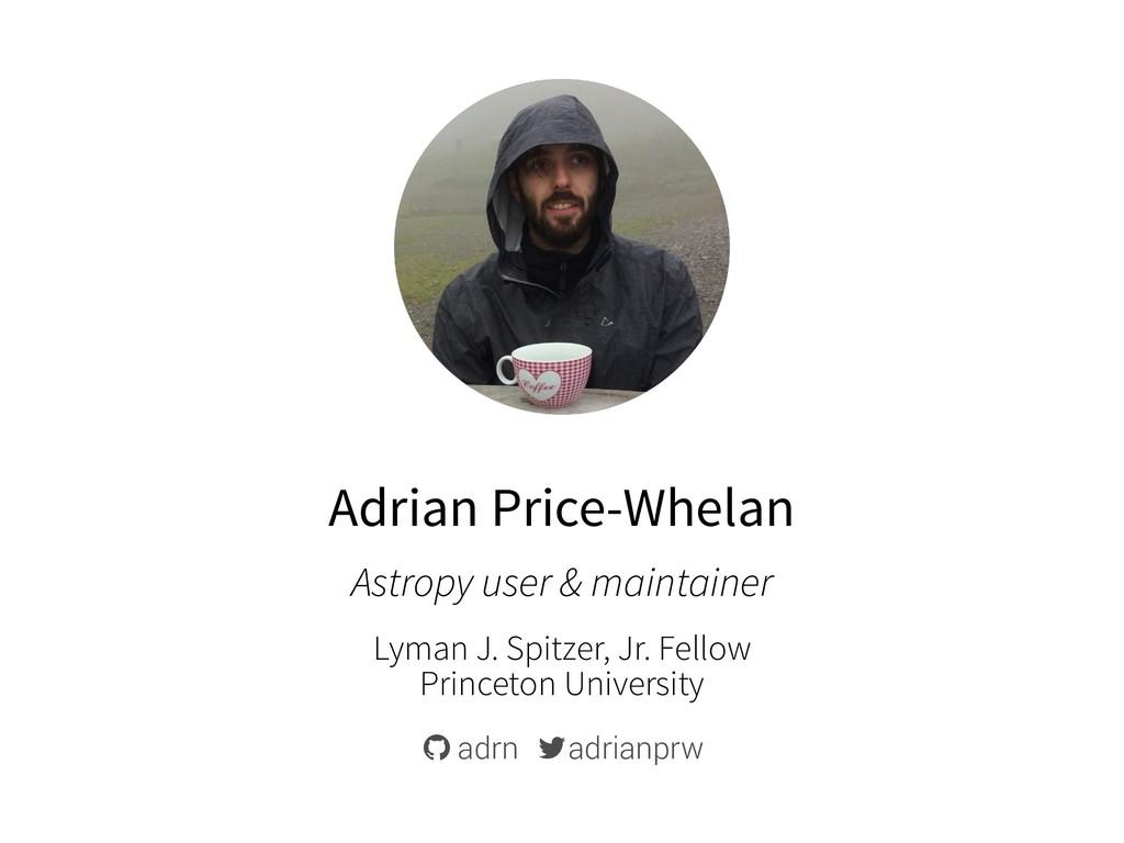 Adrian Price-Whelan Lyman J. Spitzer, Jr. Fello...