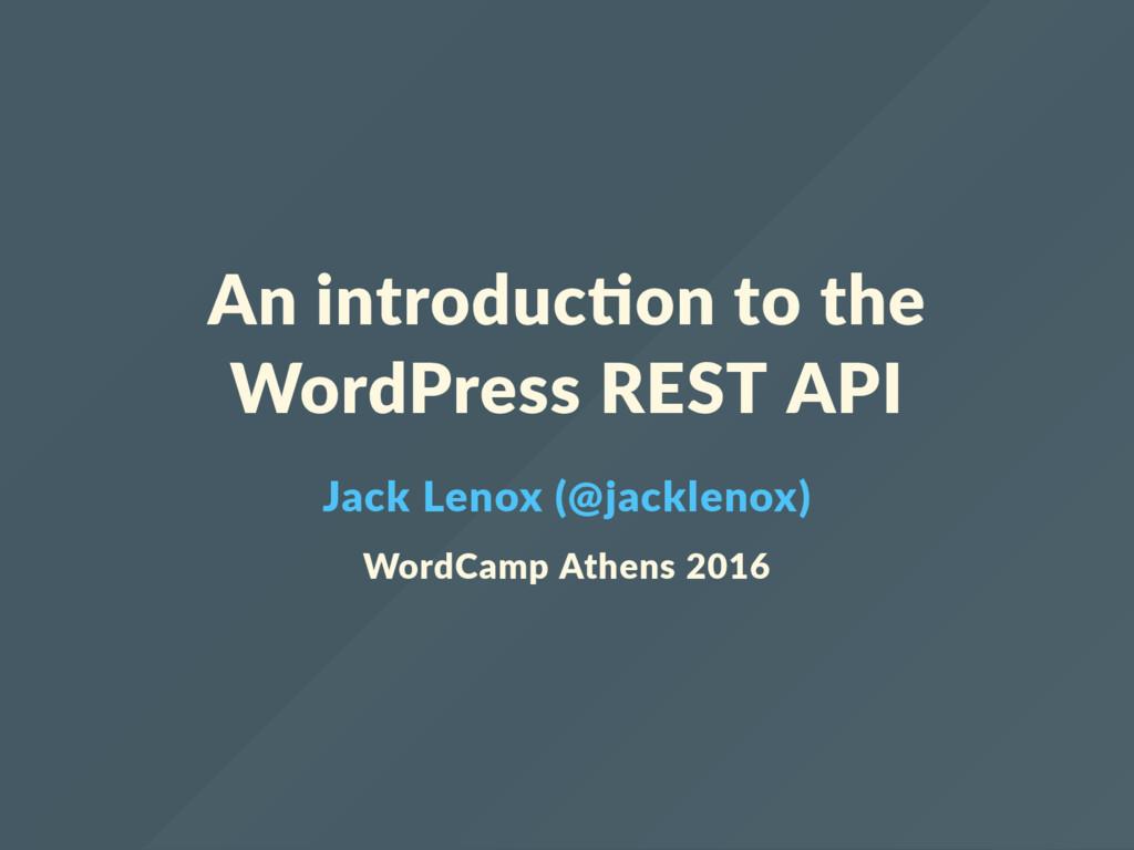 An introduc on to the WordPress REST API Jack L...