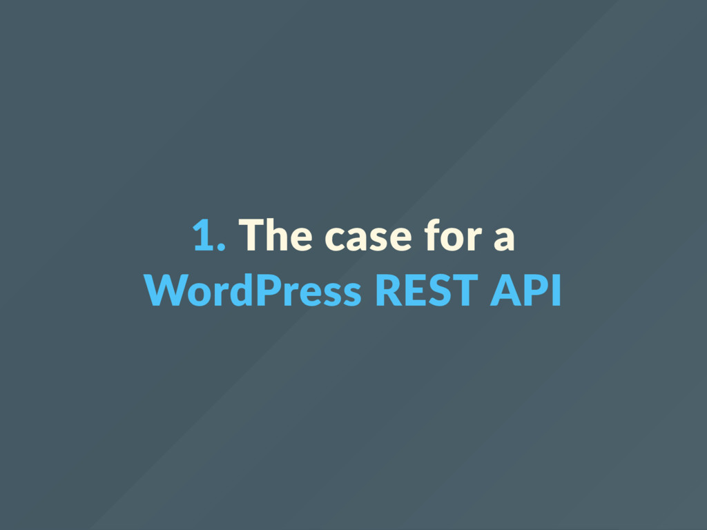 1. The case for a WordPress REST API