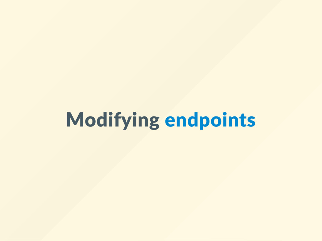 Modifying endpoints