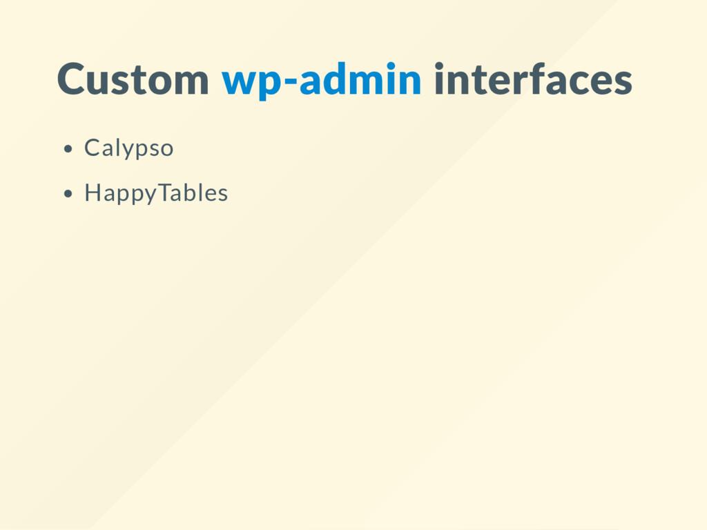 Custom wp‐admin interfaces Calypso HappyTables