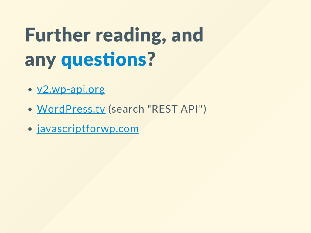 Further reading, and any ques ons? v2.wp-api.or...