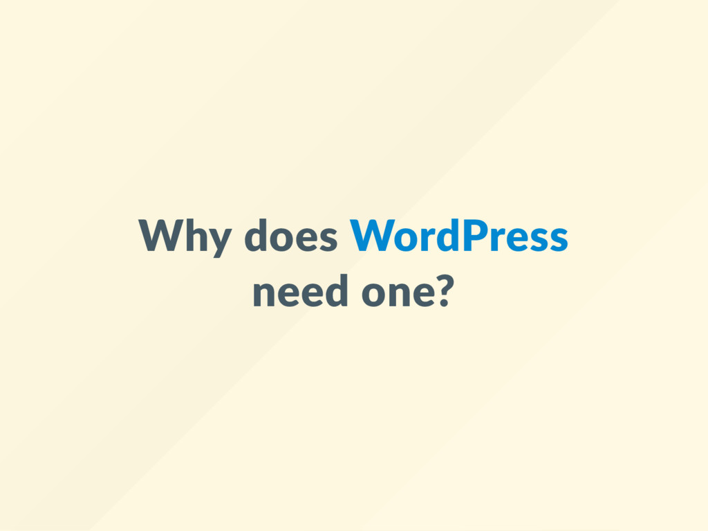 Why does WordPress need one?