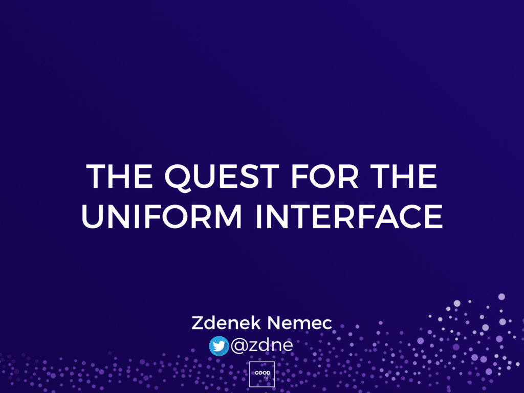 GOOD API THE QUEST FOR THE UNIFORM INTERFACE Zd...
