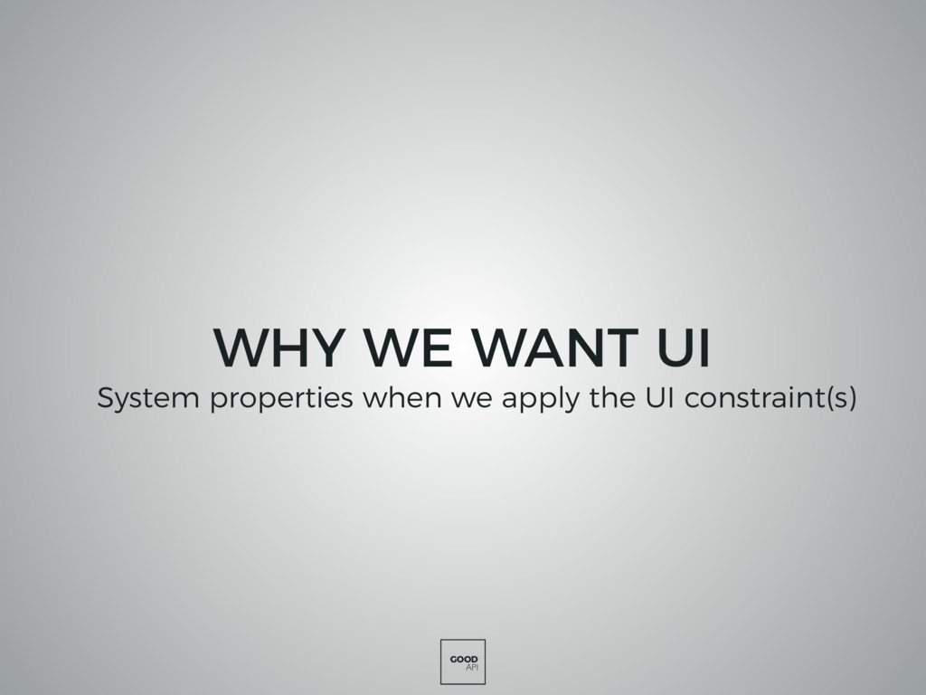 GOOD API WHY WE WANT UI System properties when ...