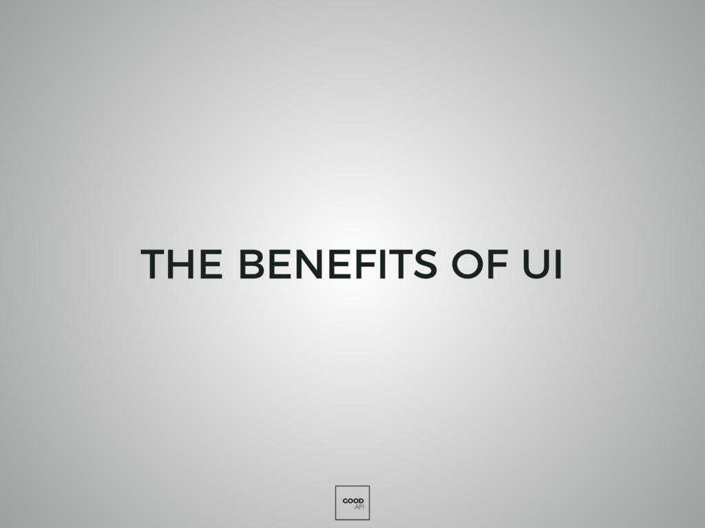 GOOD API THE BENEFITS OF UI