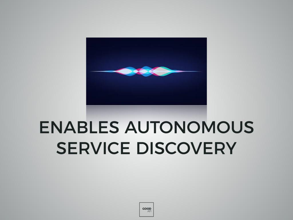 GOOD API ENABLES AUTONOMOUS SERVICE DISCOVERY