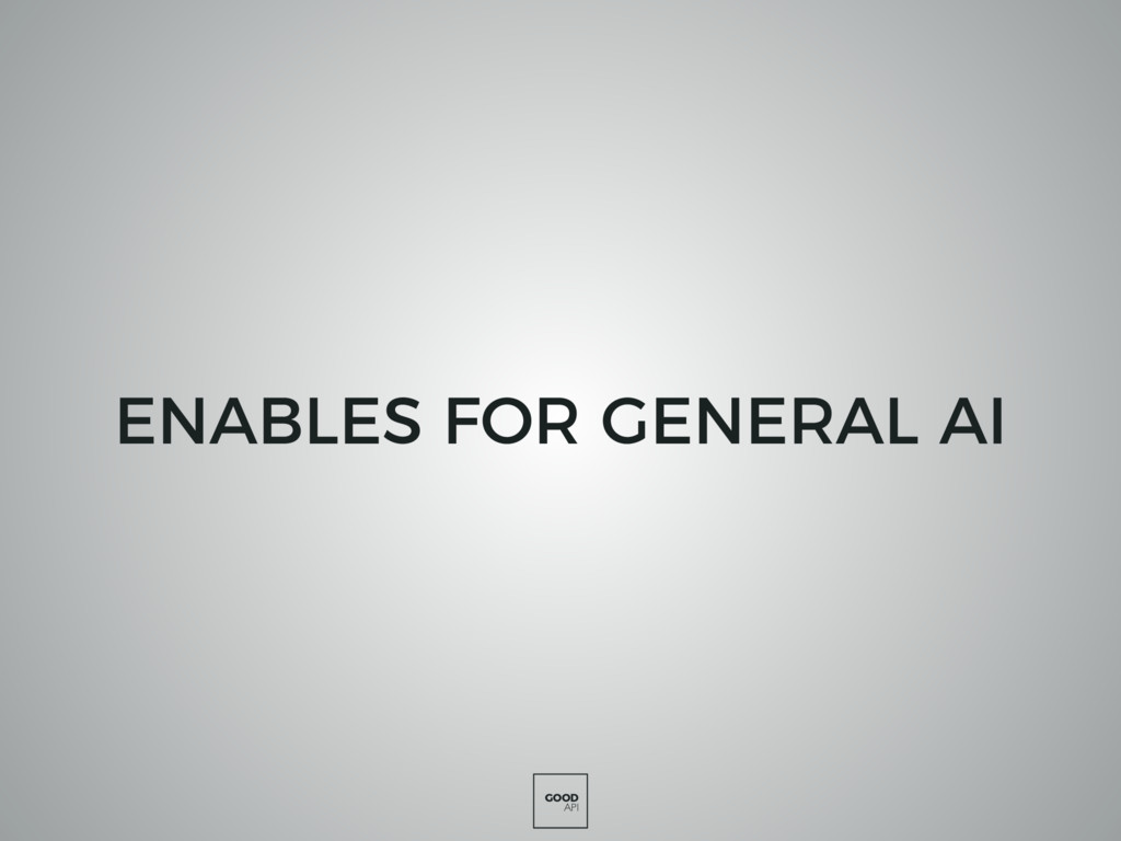 GOOD API ENABLES FOR GENERAL AI