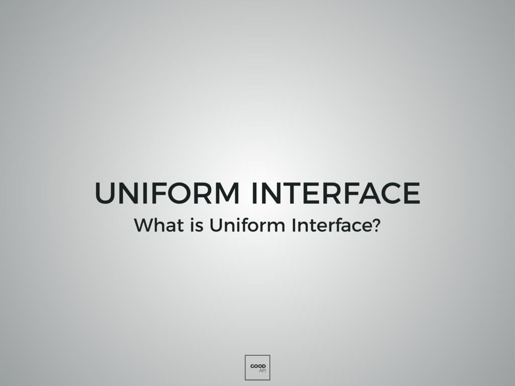 GOOD API UNIFORM INTERFACE What is Uniform Inte...