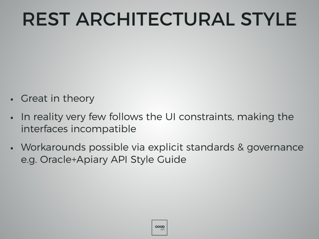 GOOD API REST ARCHITECTURAL STYLE • Great in th...