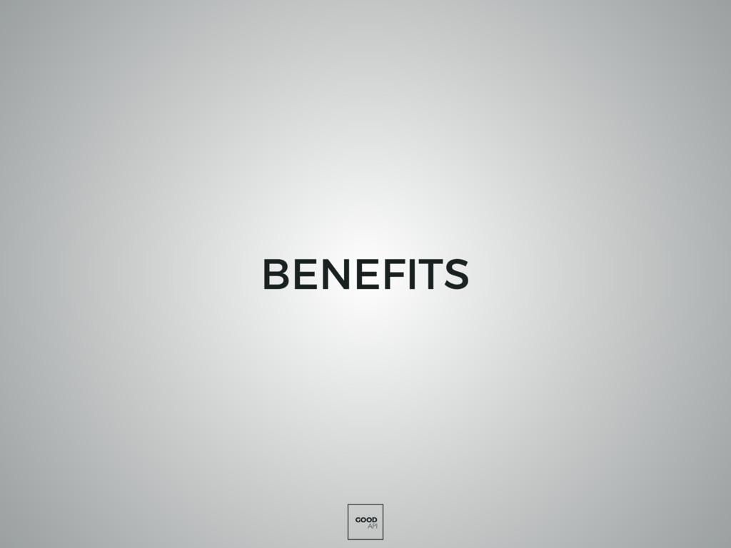 GOOD API BENEFITS