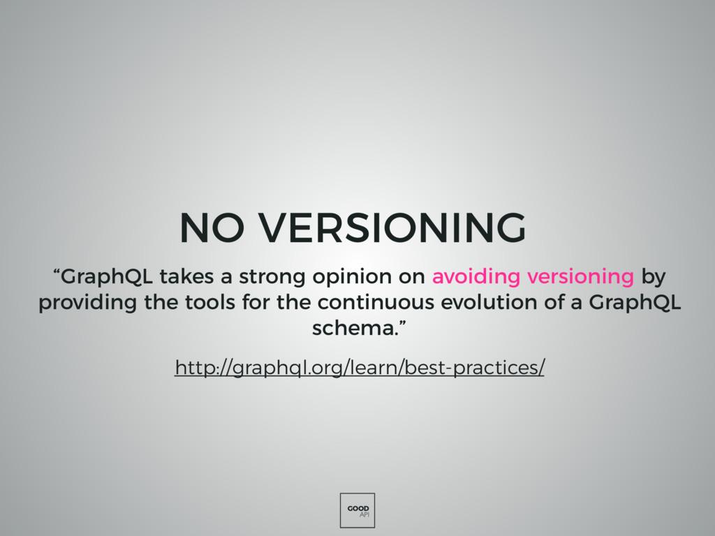 """GOOD API NO VERSIONING """"GraphQL takes a strong ..."""