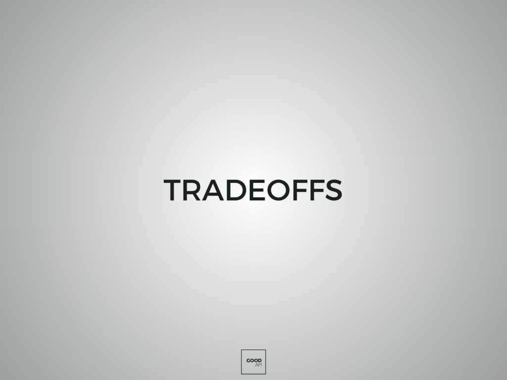 GOOD API TRADEOFFS