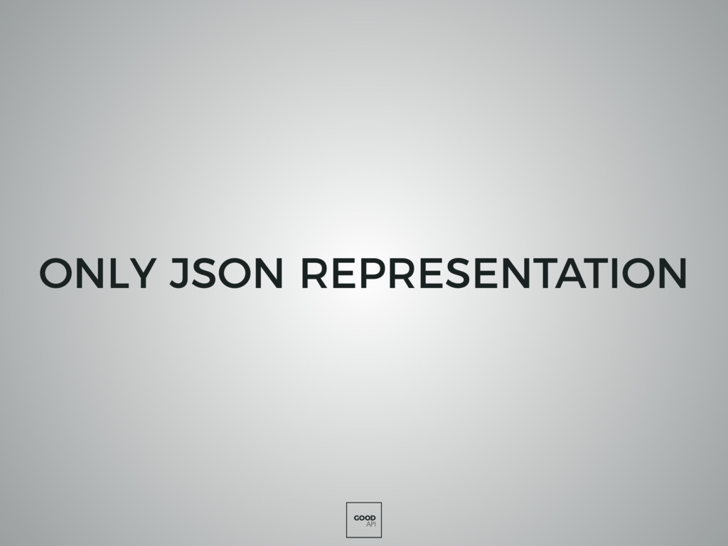 GOOD API ONLY JSON REPRESENTATION