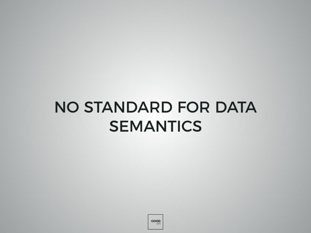 GOOD API NO STANDARD FOR DATA SEMANTICS