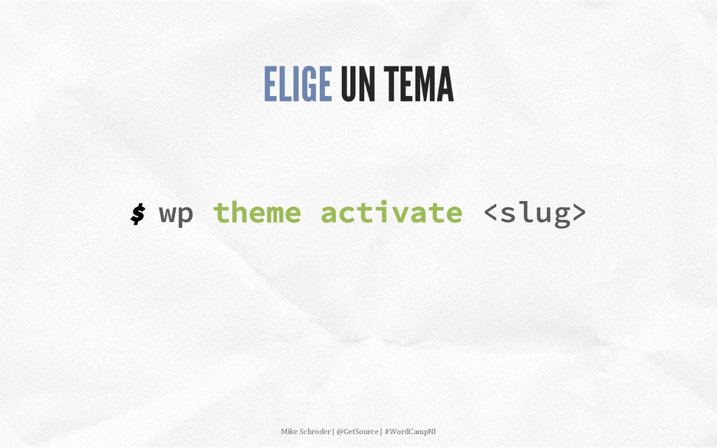 $ wp theme activate <slug> ELIGE UN TEMA Mike...