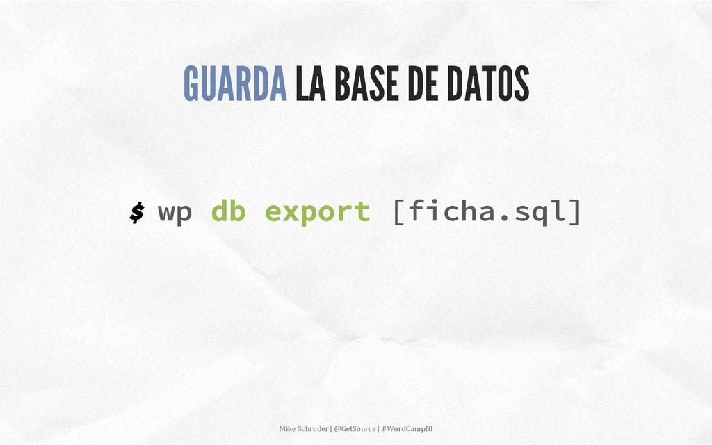 $ wp db export [ficha.sql] GUARDA LA BASE DE DA...