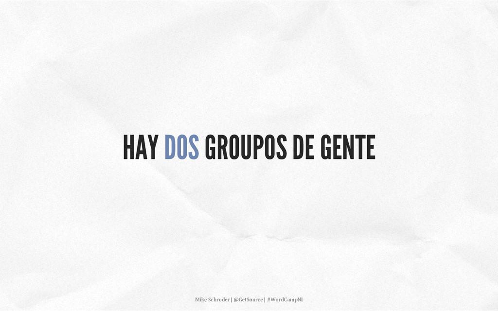HAY DOS GROUPOS DE GENTE Mike Schroder |...