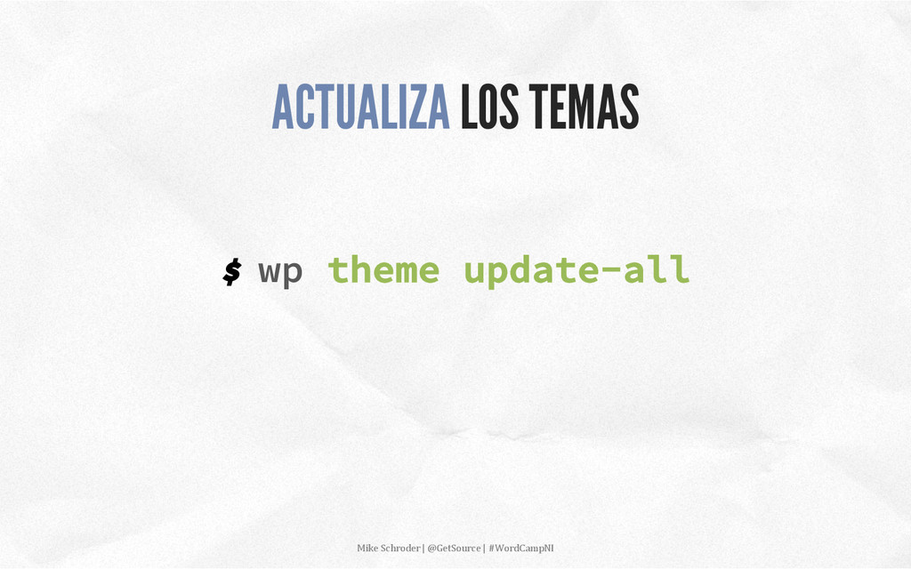 $ wp theme update-all ACTUALIZA LOS TEMAS Mike...