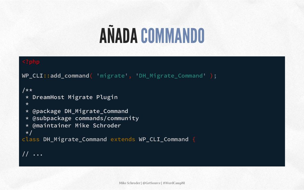 AÑADA COMMANDO <?php WP_CLI::add_command( 'migr...