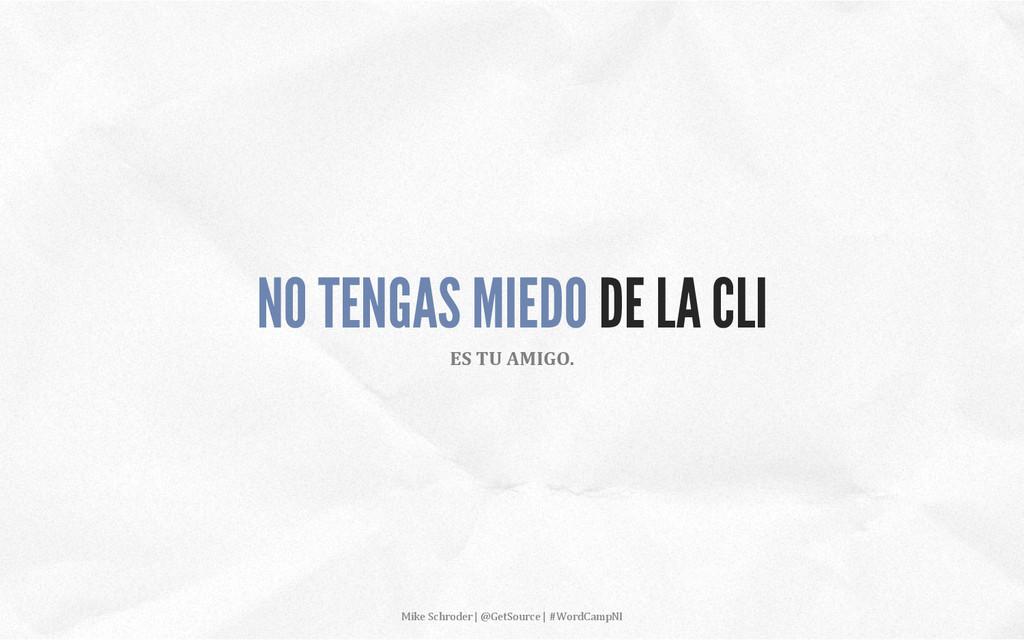 NO TENGAS MIEDO DE LA CLI ES TU AMIGO. ...