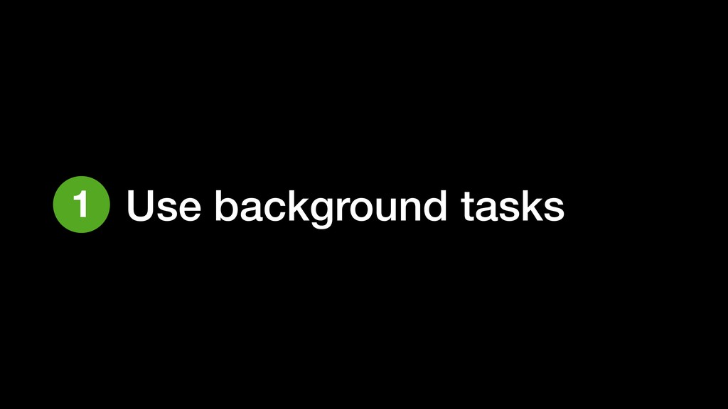 Use background tasks 1
