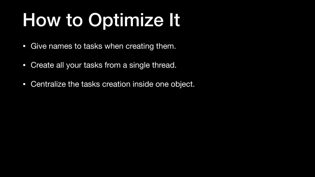 How to Optimize It • Give names to tasks when c...