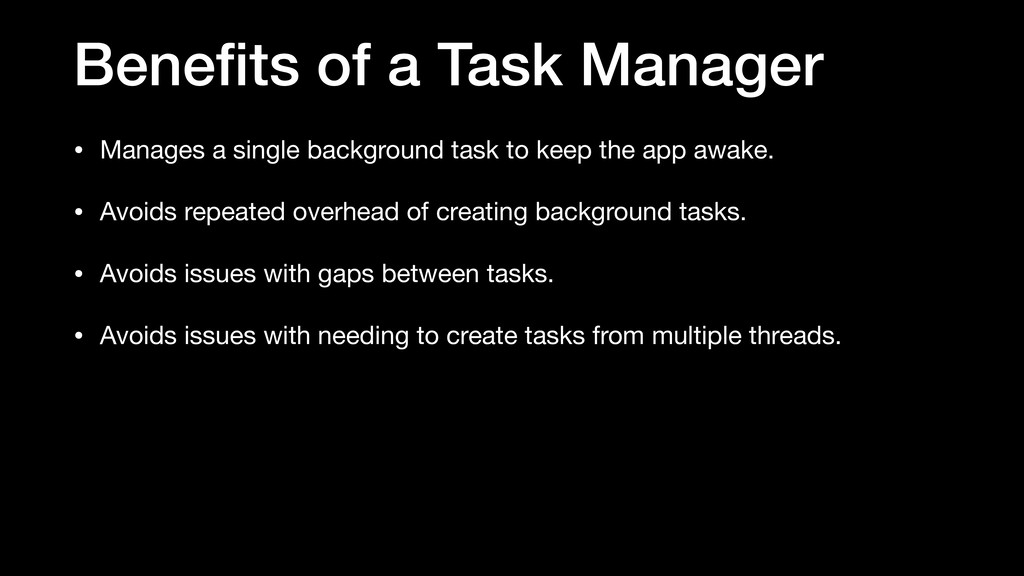 Benefits of a Task Manager • Manages a single ba...