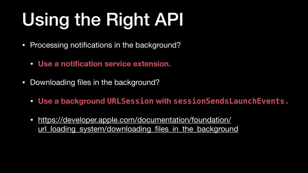 Using the Right API • Processing notifications i...