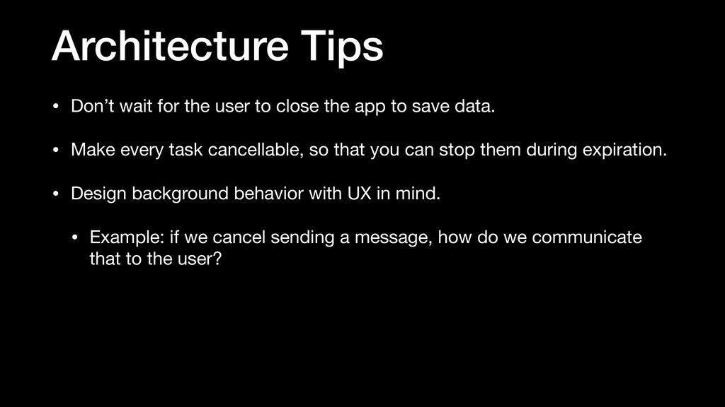 Architecture Tips • Don't wait for the user to ...