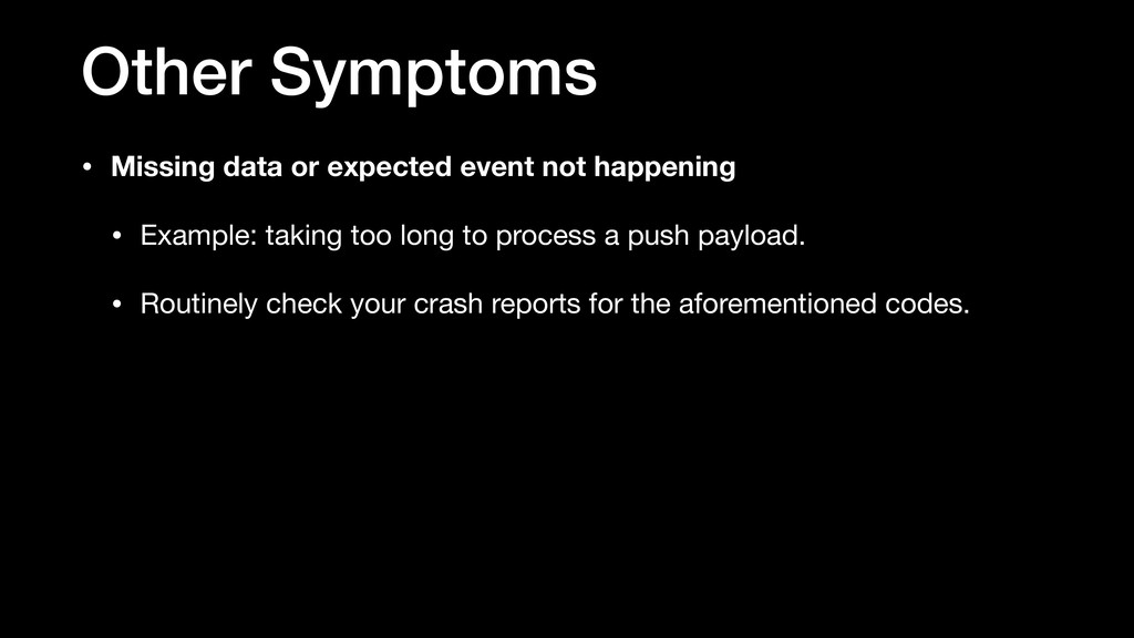 Other Symptoms • Missing data or expected event...