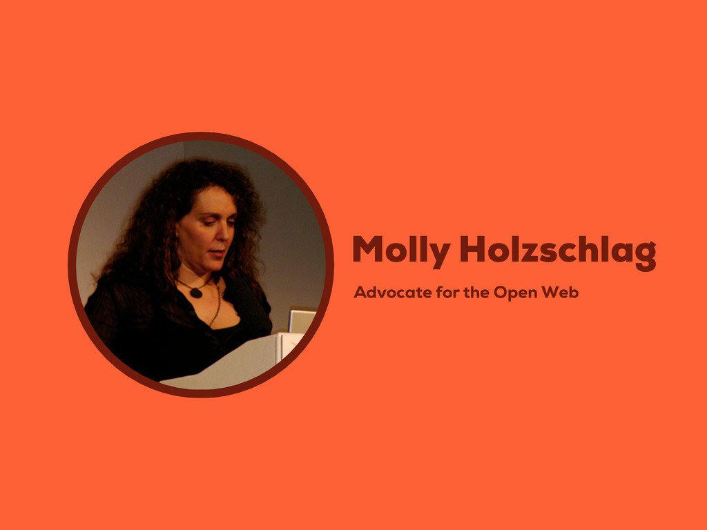 Advocate for the Open Web Molly Holzschlag