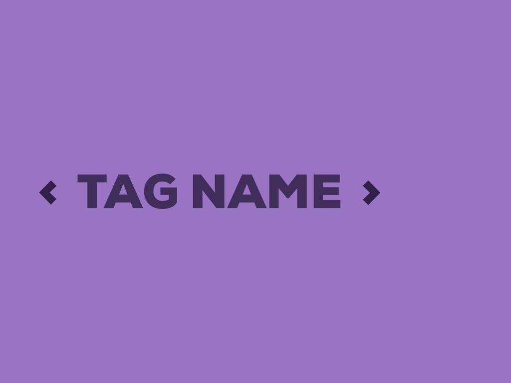 < > TAG NAME