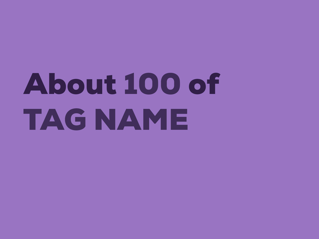 TAG NAME About 100 of
