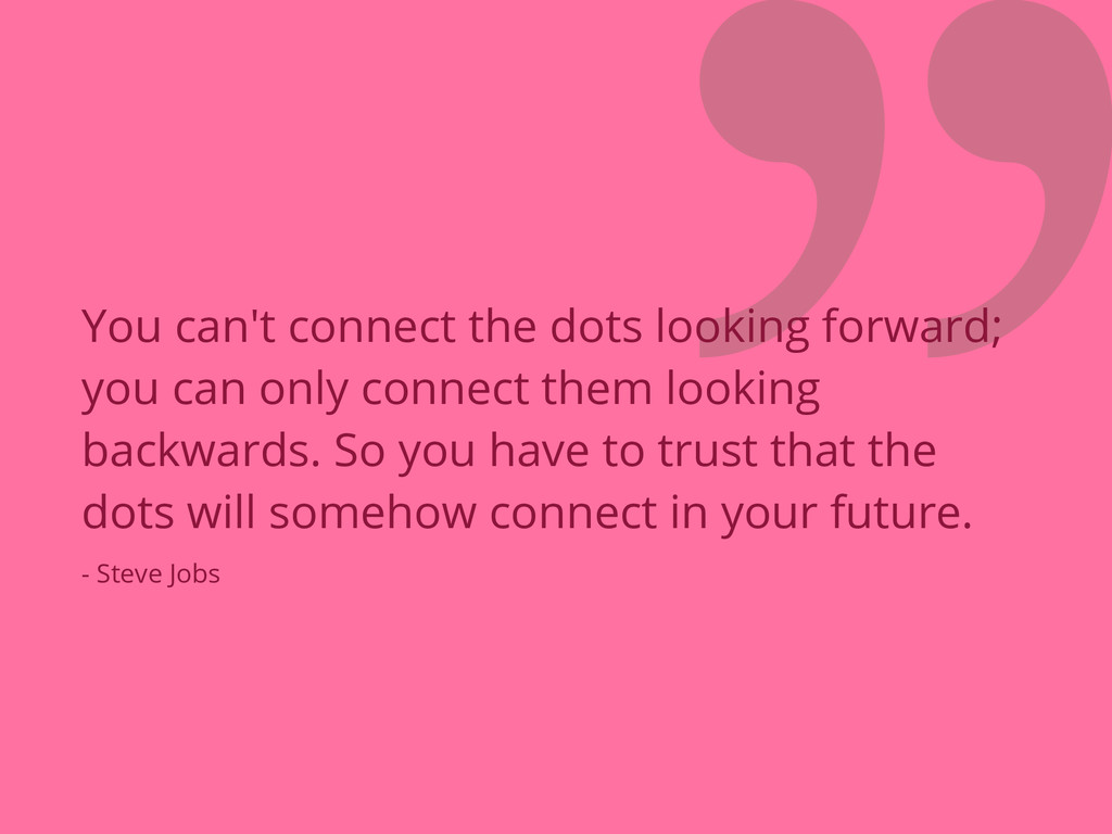 ❞ You can't connect the dots looking forward; y...