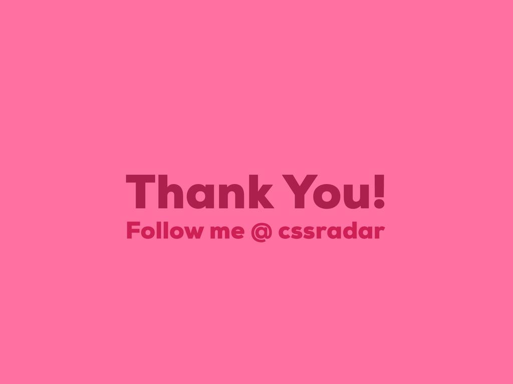 Thank You! Follow me @ cssradar