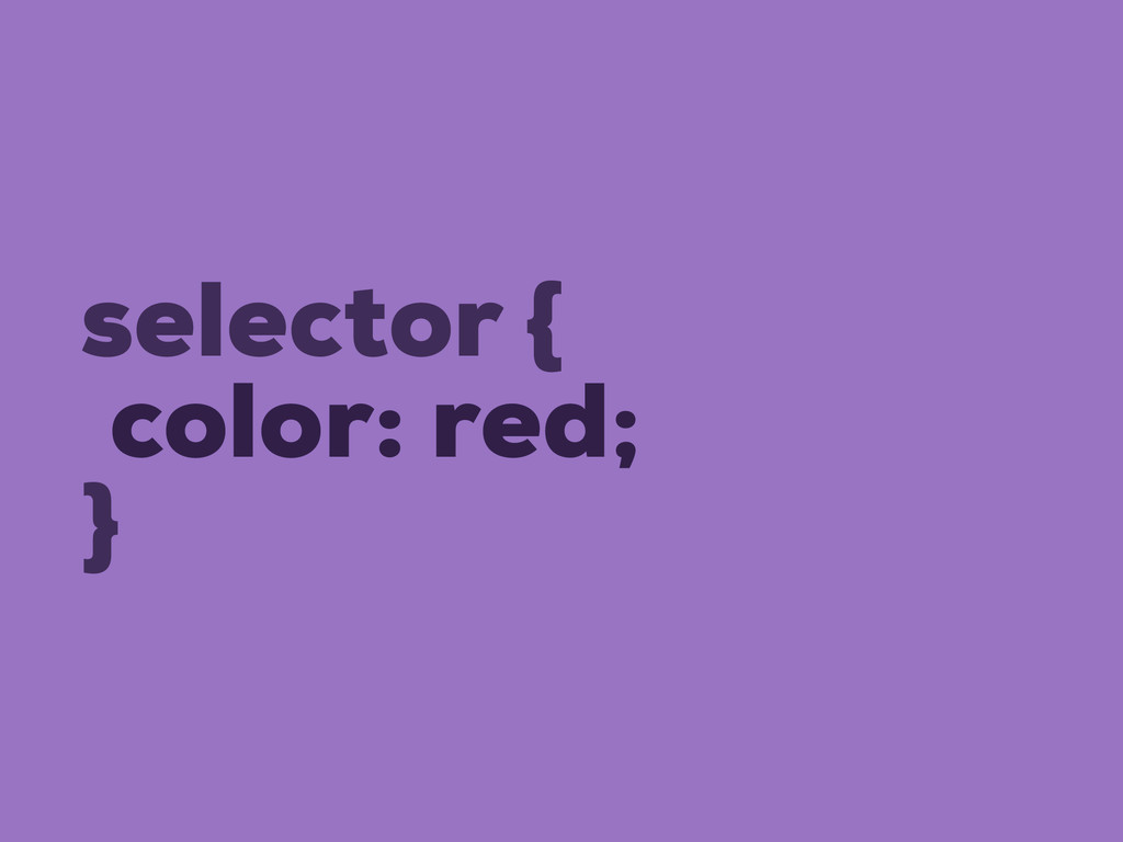 selector { color: red; }