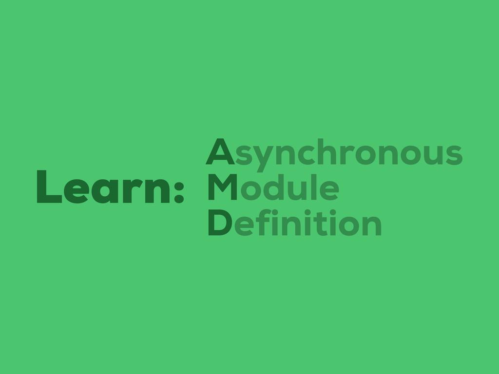 Learn: Asynchronous Module Definition