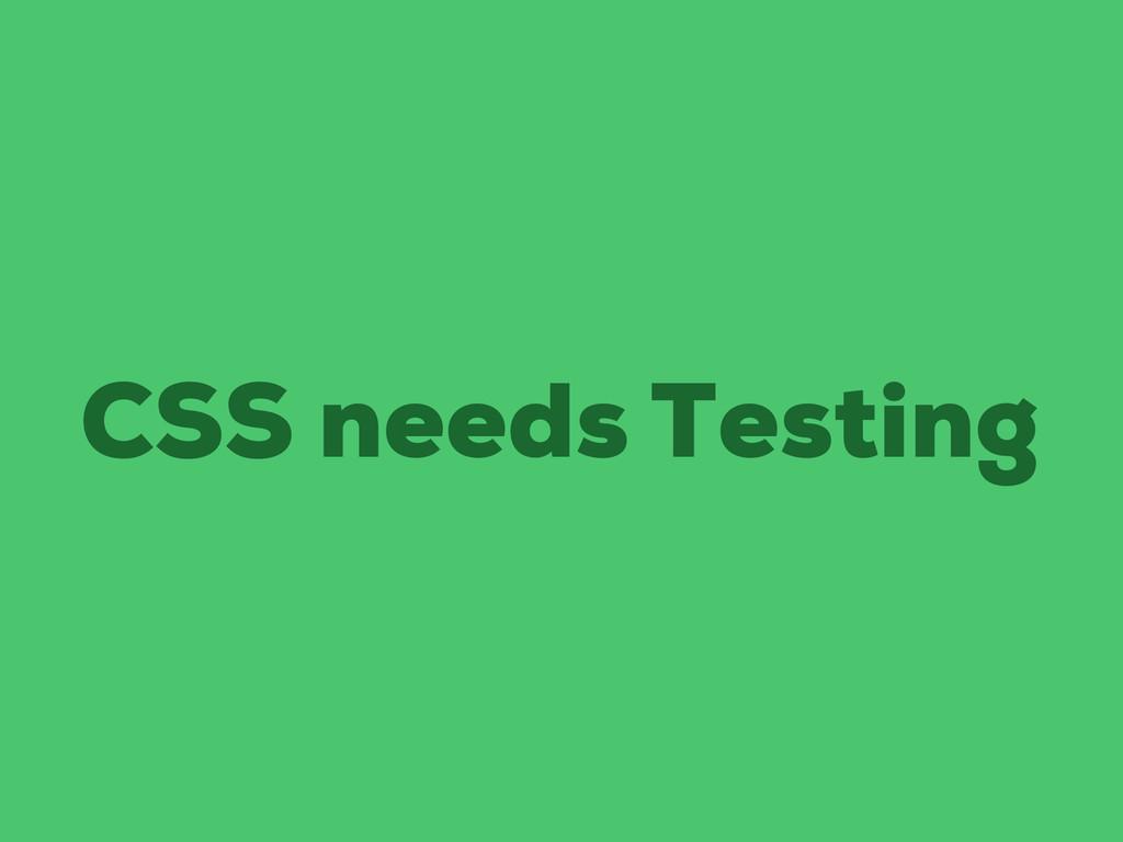 CSS needs Testing