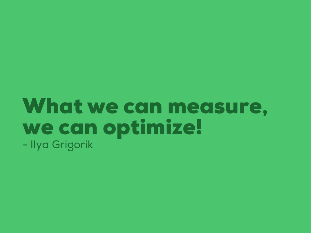 What we can measure, we can optimize! - Ilya Gr...