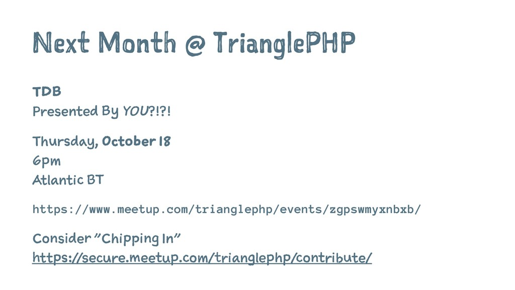 Next Month @ TrianglePHP TDB Presented By YOU?!...