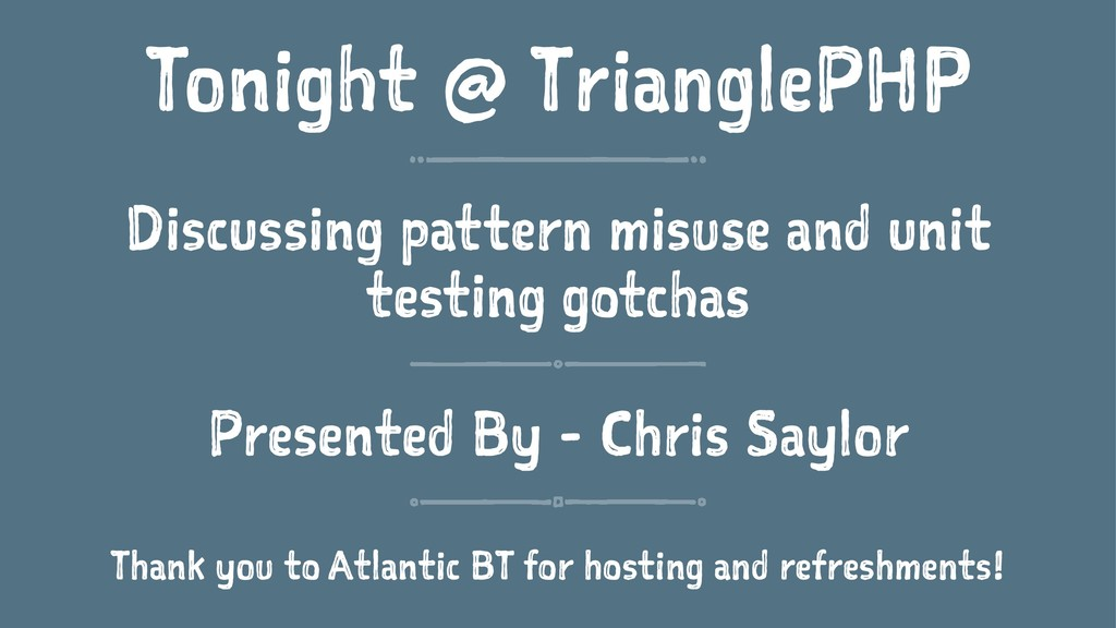 Tonight @ TrianglePHP Discussing pattern misuse...