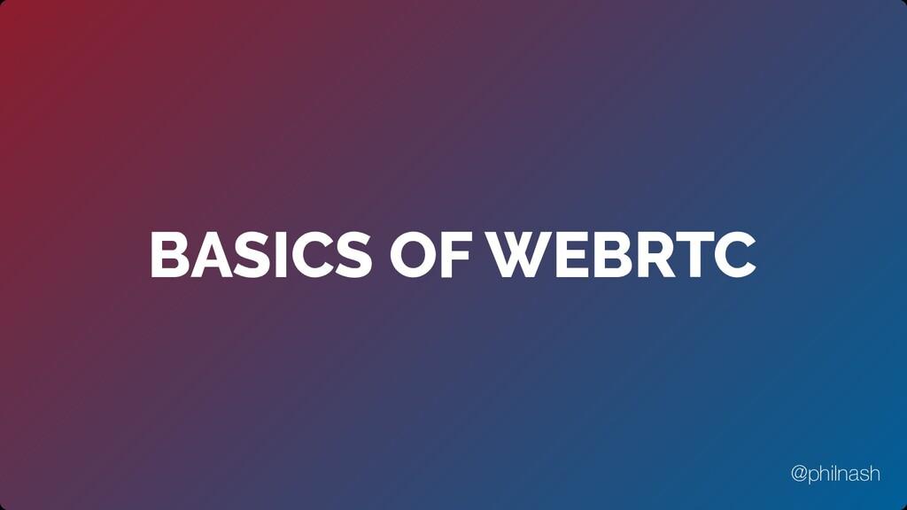 BASICS OF WEBRTC @philnash