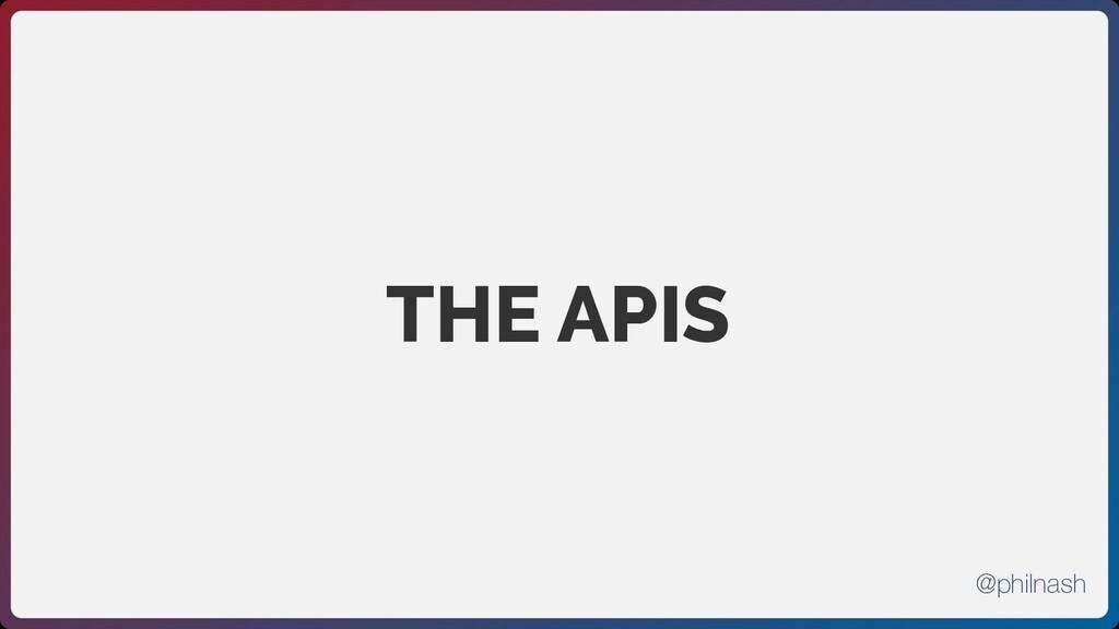 THE APIS @philnash