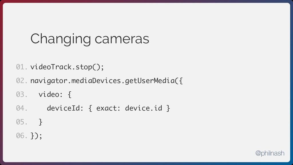 Changing cameras videoTrack.stop(); navigator.m...