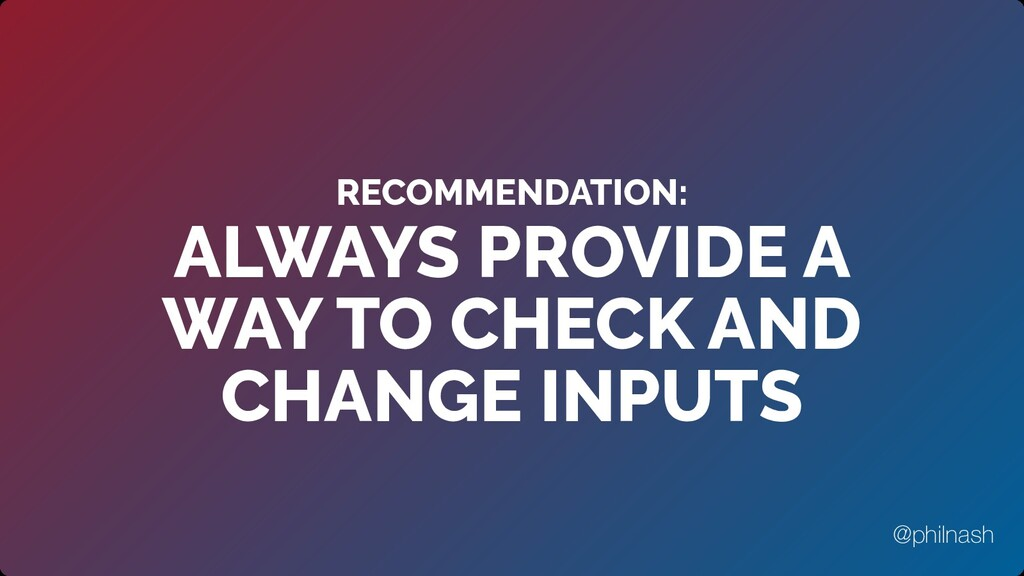 RECOMMENDATION: ALWAYS PROVIDE A WAY TO CHECK A...