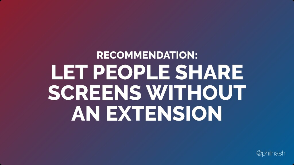 RECOMMENDATION: LET PEOPLE SHARE SCREENS WITHOU...
