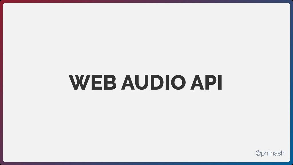 WEB AUDIO API @philnash