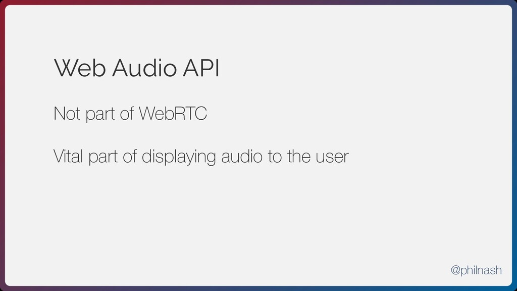 Web Audio API Not part of WebRTC Vital part of ...